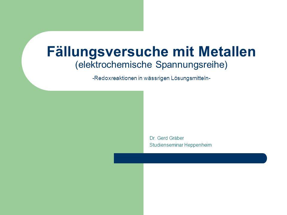 Fällungsversuche mit Metallen (elektrochemische Spannungsreihe) -Redoxreaktionen in wässrigen Lösungsmitteln- Dr.