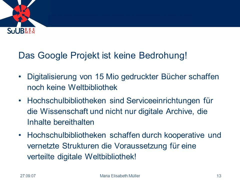 27.09.07Maria Elisabeth Müller13 Das Google Projekt ist keine Bedrohung.