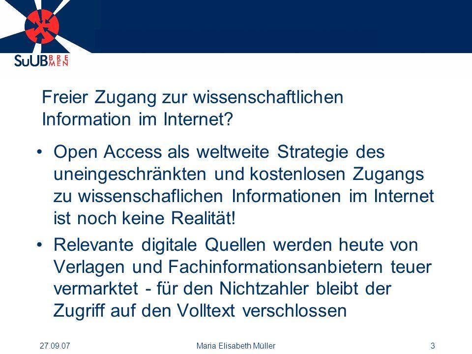 27.09.07Maria Elisabeth Müller3 Freier Zugang zur wissenschaftlichen Information im Internet.