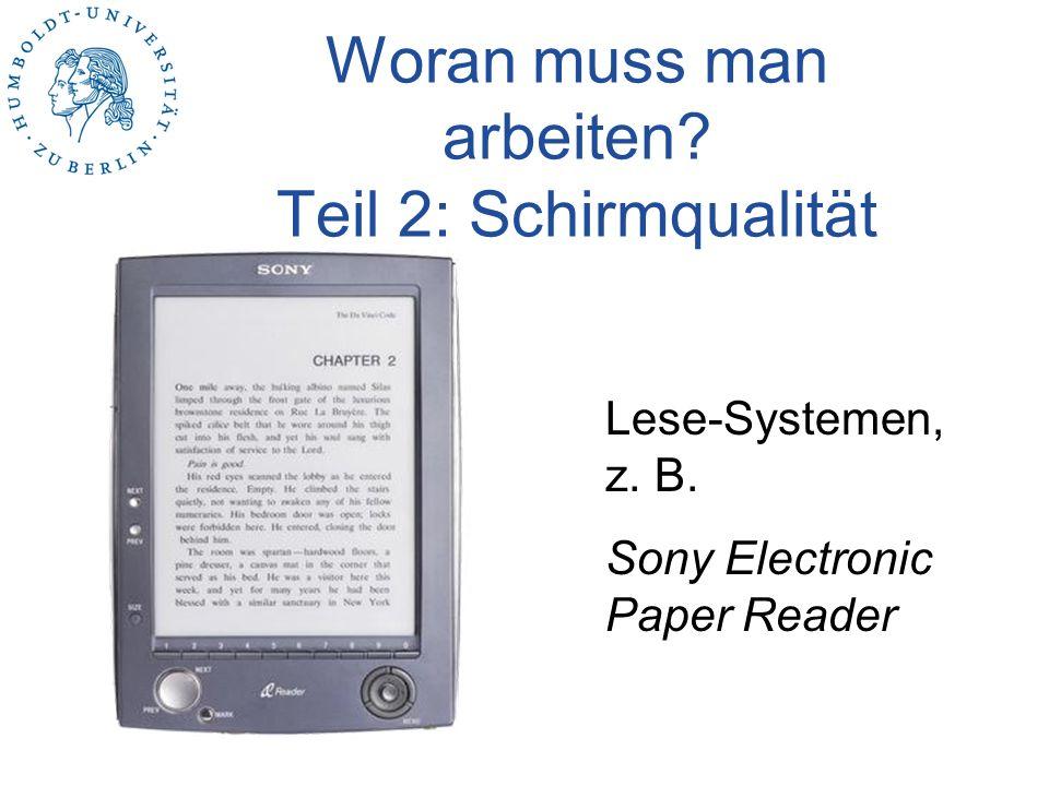 Woran muss man arbeiten? Teil 2: Schirmqualität Lese-Systemen, z. B. Sony Electronic Paper Reader