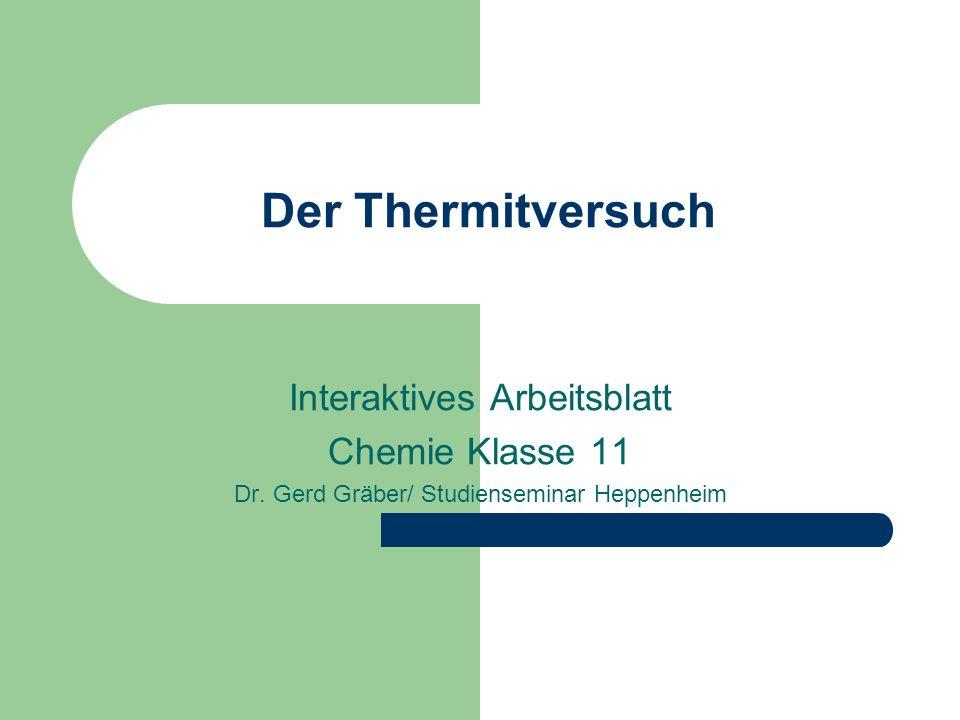 Der Thermitversuch Interaktives Arbeitsblatt Chemie Klasse 11 Dr. Gerd Gräber/ Studienseminar Heppenheim