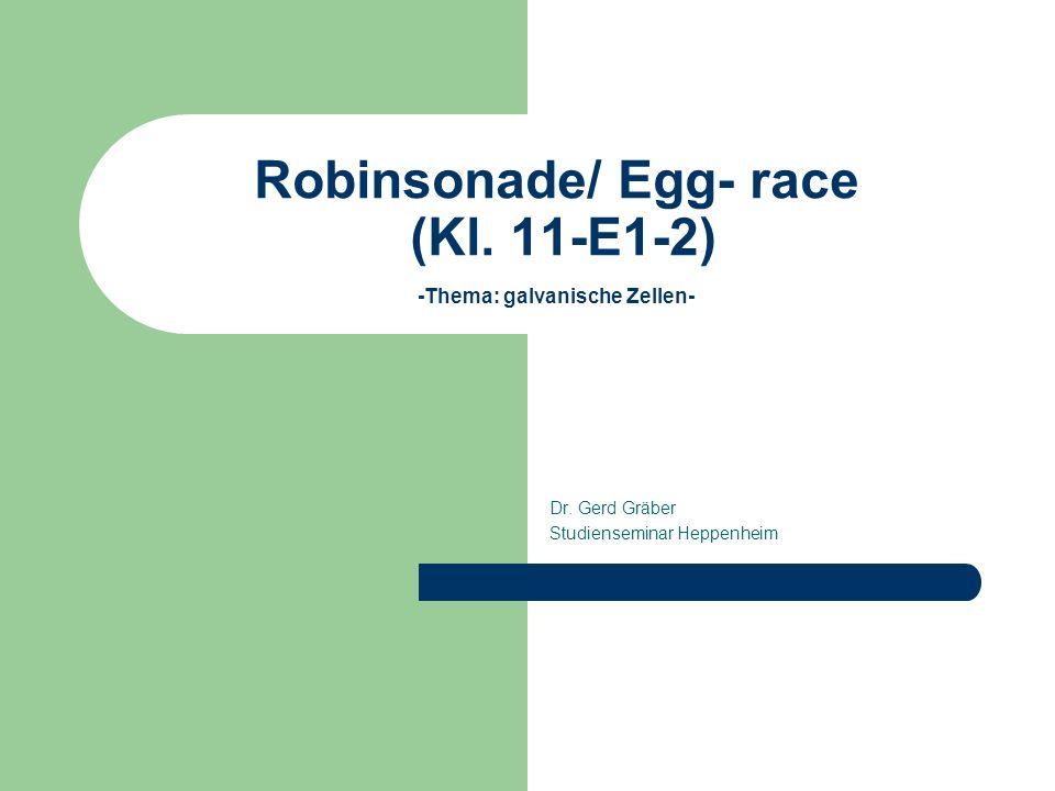 Robinsonade/ Egg- race (Kl. 11-E1-2) -Thema: galvanische Zellen- Dr. Gerd Gräber Studienseminar Heppenheim