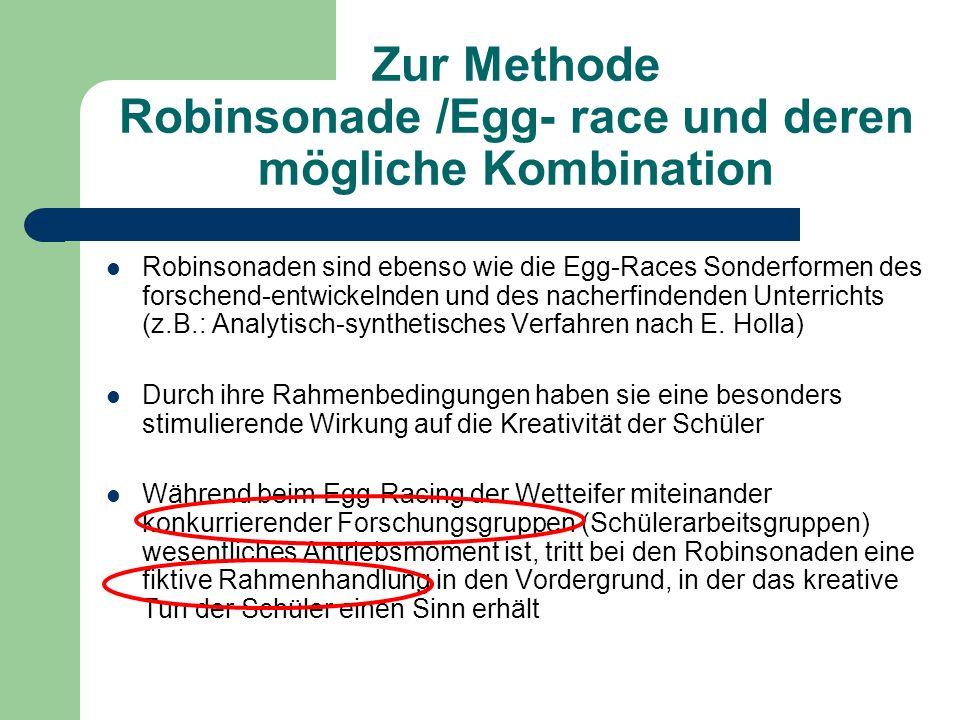 Zur Methode Robinsonade /Egg- race und deren mögliche Kombination Robinsonaden sind ebenso wie die Egg-Races Sonderformen des forschend-entwickelnden