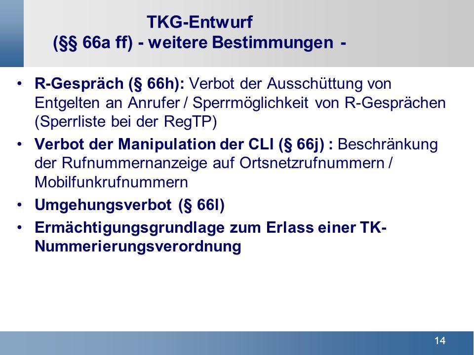 13 Neuregelung von Dauerschuldverhältnissen bei SMS (Kurzwahldienste): - Info-SMS bei Abschluss von Abonnements (Preis, Bezugszeitraum, Umfang der Leistung) - Jederzeitiges Kündigungsrecht durch SMS) - Warn-SMS bei Überschreiten von 20 /Dienstanbieter Erweiterung des Anwendungsbereiches Qualitätsmessung (volumenabhängige Tarife) Erweiterung der Verpflichtung einen EVN zu erstellen Optimierung der Dialer-Regelung (1 Dialer = 1 Rufnummer) Weitgehende Veröffentlichungspflichten (Qualität) Kernmaßnahmen Verbraucherschutz