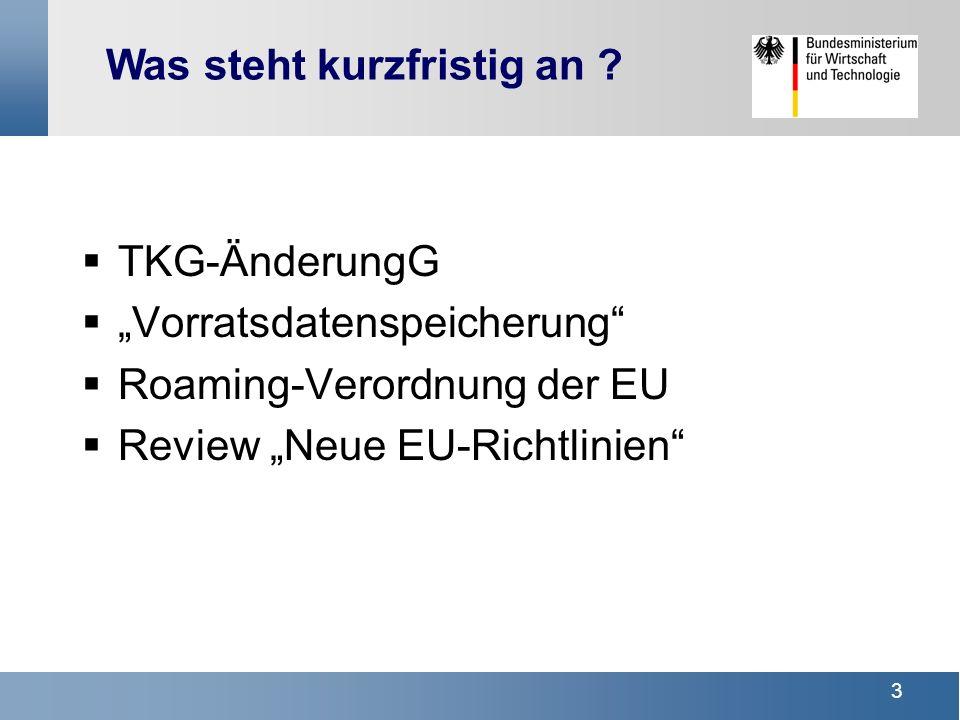 3 TKG-ÄnderungG Vorratsdatenspeicherung Roaming-Verordnung der EU Review Neue EU-Richtlinien Was steht kurzfristig an ?