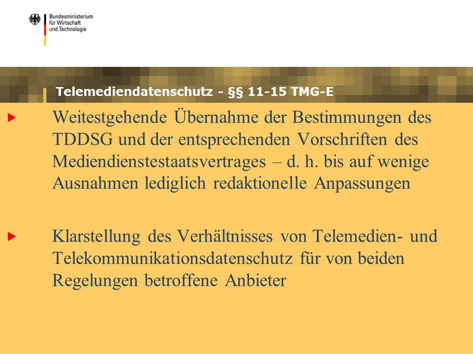 Telemediendatenschutz - §§ 11-15 TMG-E Weitestgehende Übernahme der Bestimmungen des TDDSG und der entsprechenden Vorschriften des Mediendienstestaatsvertrages – d.