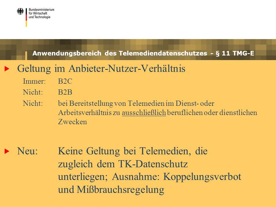 Anwendungsbereich des Telemediendatenschutzes - § 11 TMG-E Geltung im Anbieter-Nutzer-Verhältnis Immer:B2C Nicht:B2B Nicht:bei Bereitstellung von Tele