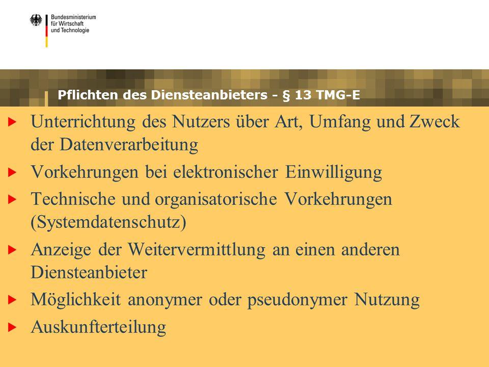 Pflichten des Diensteanbieters - § 13 TMG-E Unterrichtung des Nutzers über Art, Umfang und Zweck der Datenverarbeitung Vorkehrungen bei elektronischer