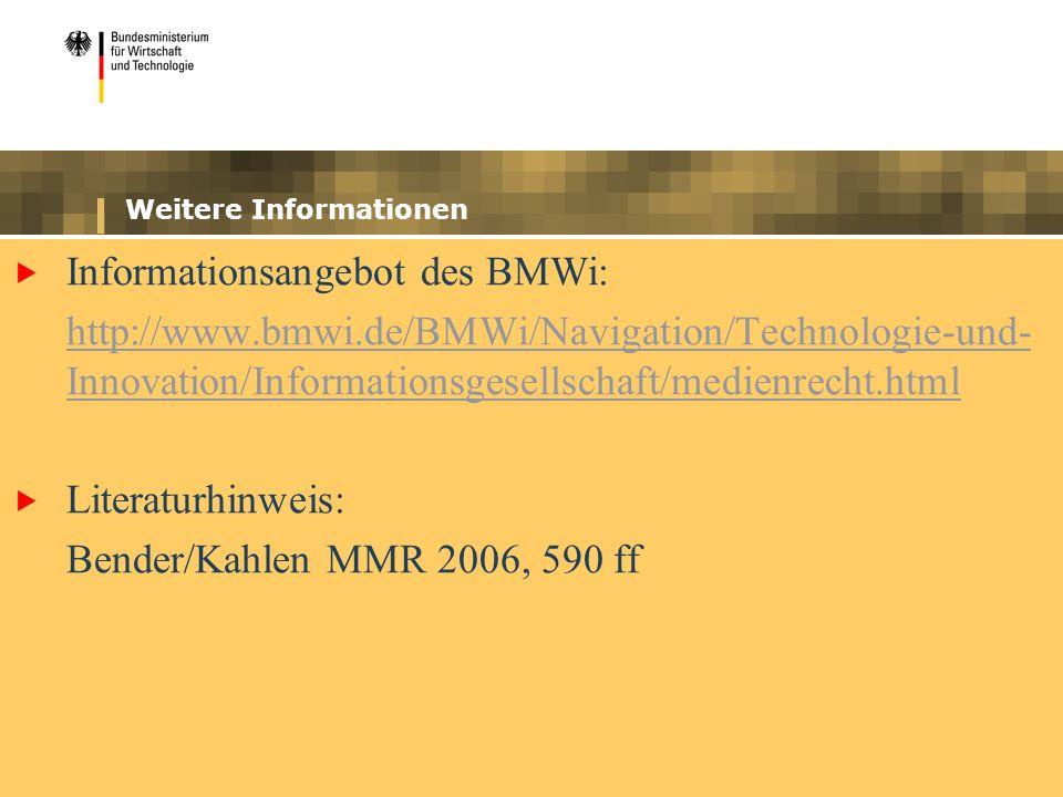 Weitere Informationen Informationsangebot des BMWi: http://www.bmwi.de/BMWi/Navigation/Technologie-und- Innovation/Informationsgesellschaft/medienrecht.html Literaturhinweis: Bender/Kahlen MMR 2006, 590 ff