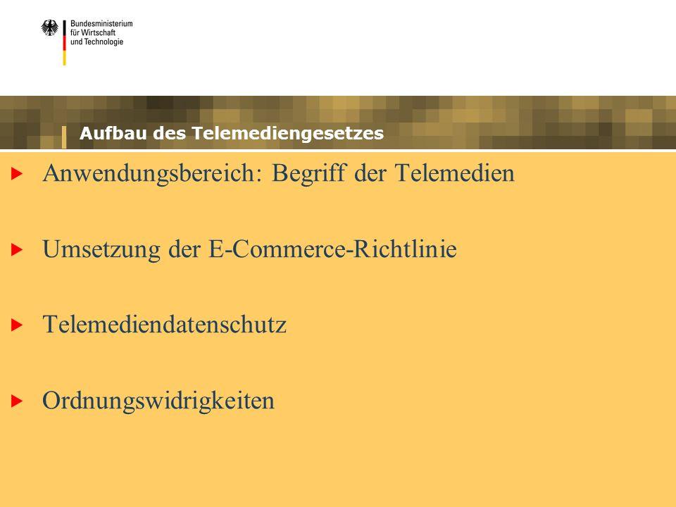 Aufbau des Telemediengesetzes Anwendungsbereich: Begriff der Telemedien Umsetzung der E-Commerce-Richtlinie Telemediendatenschutz Ordnungswidrigkeiten