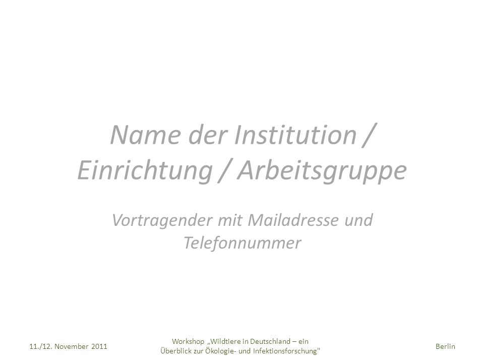 Name der Institution / Einrichtung / Arbeitsgruppe Vortragender mit Mailadresse und Telefonnummer 11./12.