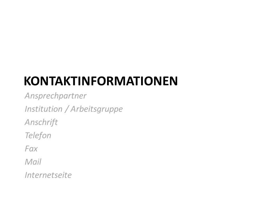 KONTAKTINFORMATIONEN Ansprechpartner Institution / Arbeitsgruppe Anschrift Telefon Fax Mail Internetseite