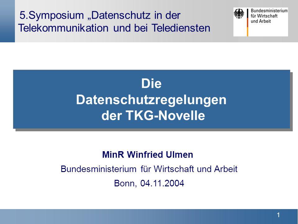 1 5.Symposium Datenschutz in der Telekommunikation und bei Telediensten Die Datenschutzregelungen der TKG-Novelle MinR Winfried Ulmen Bundesministeriu
