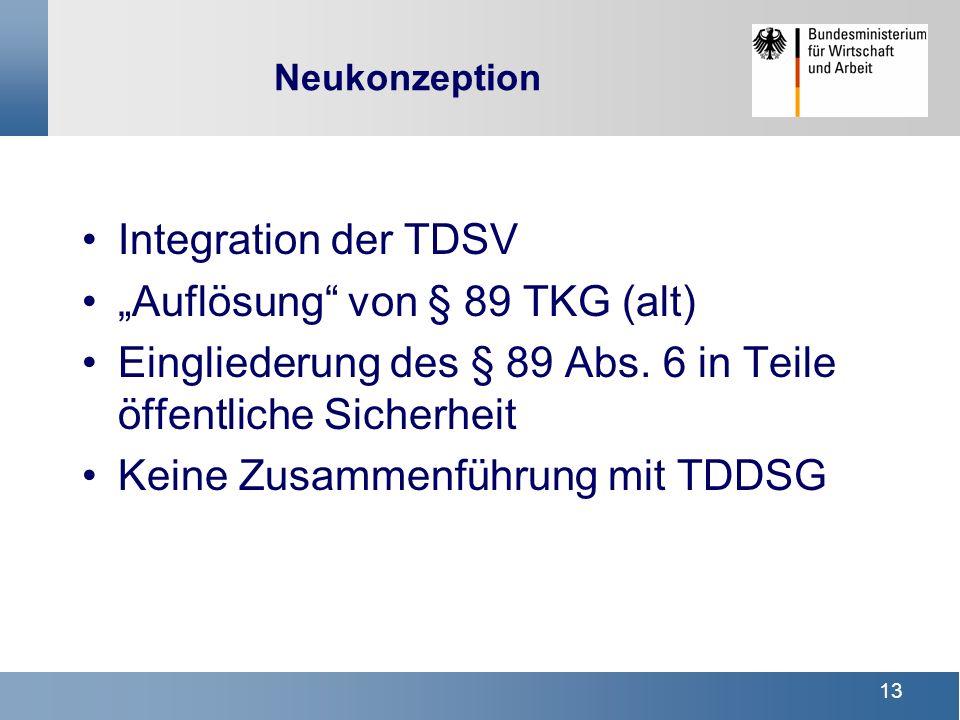 13 Neukonzeption Integration der TDSV Auflösung von § 89 TKG (alt) Eingliederung des § 89 Abs. 6 in Teile öffentliche Sicherheit Keine Zusammenführung