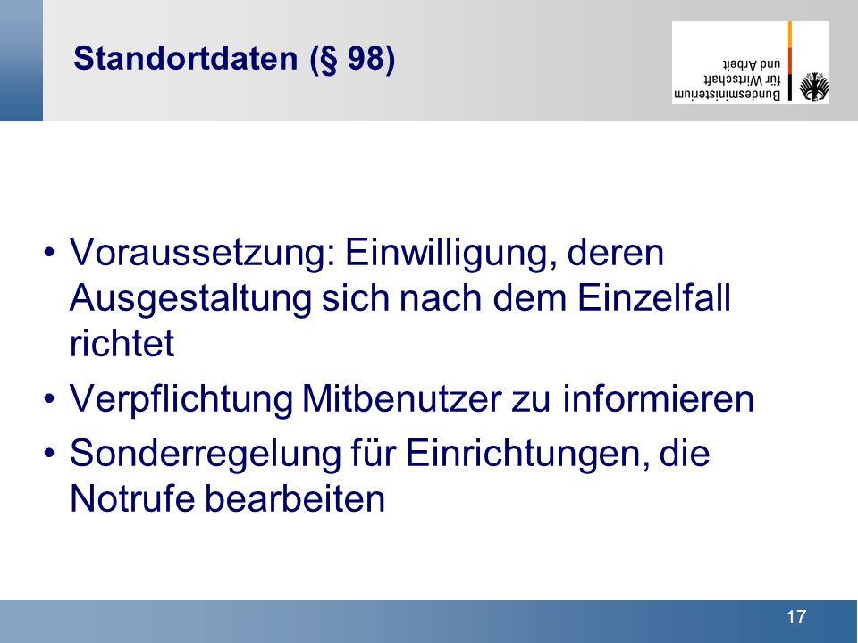 17 Standortdaten (§ 98) Voraussetzung: Einwilligung, deren Ausgestaltung sich nach dem Einzelfall richtet Verpflichtung Mitbenutzer zu informieren Son