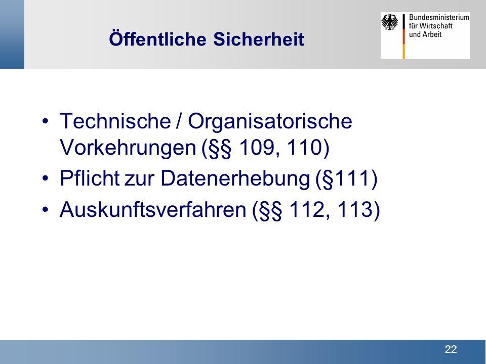 22 Öffentliche Sicherheit Technische / Organisatorische Vorkehrungen (§§ 109, 110) Pflicht zur Datenerhebung (§111) Auskunftsverfahren (§§ 112, 113)