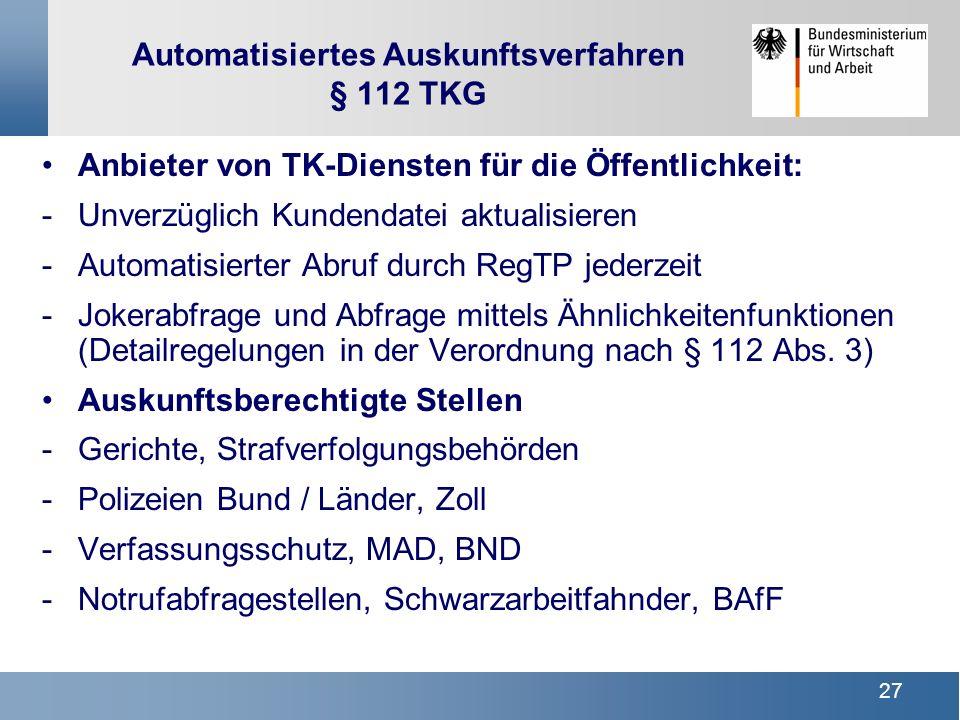 27 Automatisiertes Auskunftsverfahren § 112 TKG Anbieter von TK-Diensten für die Öffentlichkeit: -Unverzüglich Kundendatei aktualisieren -Automatisier