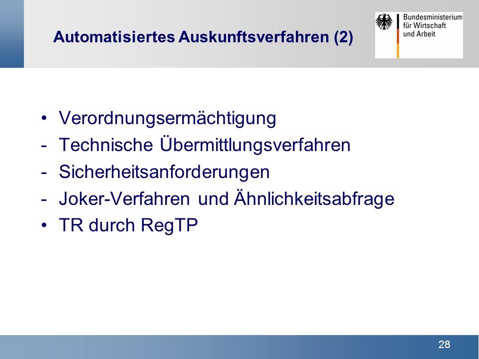28 Automatisiertes Auskunftsverfahren (2) Verordnungsermächtigung -Technische Übermittlungsverfahren -Sicherheitsanforderungen -Joker-Verfahren und Äh