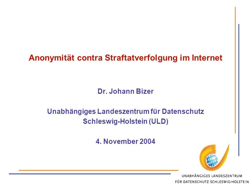 Anonymität contra Straftatverfolgung im Internet Dr. Johann Bizer Unabhängiges Landeszentrum für Datenschutz Schleswig-Holstein (ULD) 4. November 2004