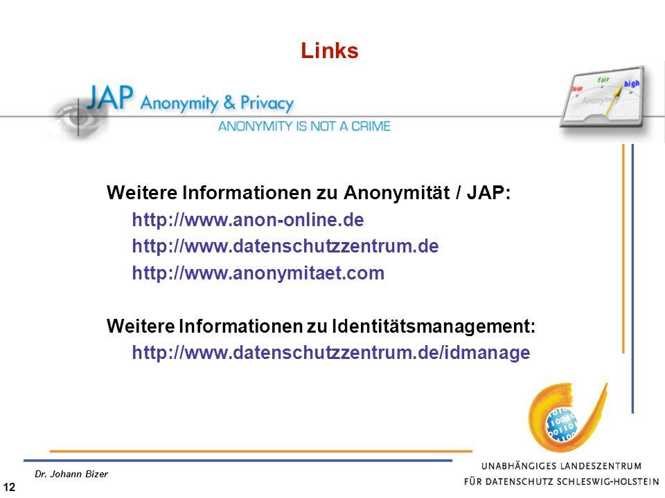 Dr. Johann Bizer 12 Links Weitere Informationen zu Anonymität / JAP: http://www.anon-online.de http://www.datenschutzzentrum.de http://www.anonymitaet