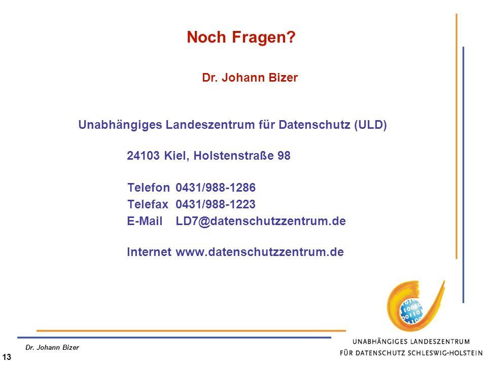 Dr. Johann Bizer 13 Noch Fragen? Unabhängiges Landeszentrum für Datenschutz (ULD) 24103 Kiel, Holstenstraße 98 Telefon0431/988-1286 Telefax0431/988-12
