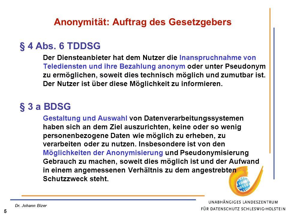 Dr. Johann Bizer 5 Anonymität: Auftrag des Gesetzgebers § 4 Abs. 6 TDDSG Der Diensteanbieter hat dem Nutzer die Inanspruchnahme von Telediensten und i
