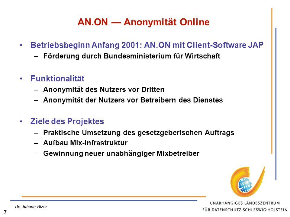 Dr. Johann Bizer 7 AN.ON Anonymität Online Betriebsbeginn Anfang 2001: AN.ON mit Client-Software JAP –Förderung durch Bundesministerium für Wirtschaft