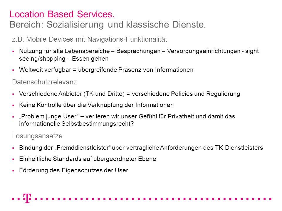 Location Based Services. Bereich: Sozialisierung und klassische Dienste. z.B. Mobile Devices mit Navigations-Funktionalität Nutzung für alle Lebensber