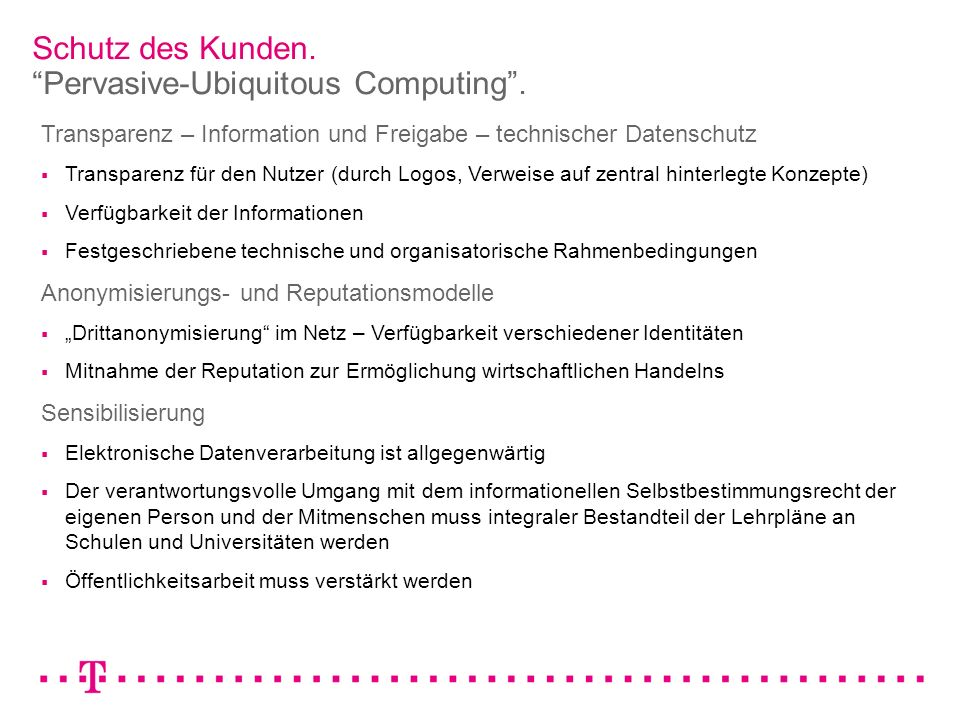 Schutz des Kunden. Pervasive-Ubiquitous Computing. Transparenz – Information und Freigabe – technischer Datenschutz Transparenz für den Nutzer (durch