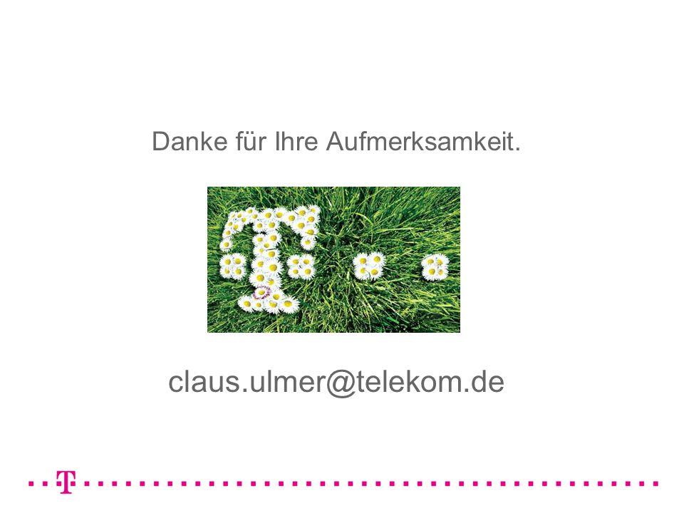 claus.ulmer@telekom.de Danke für Ihre Aufmerksamkeit.
