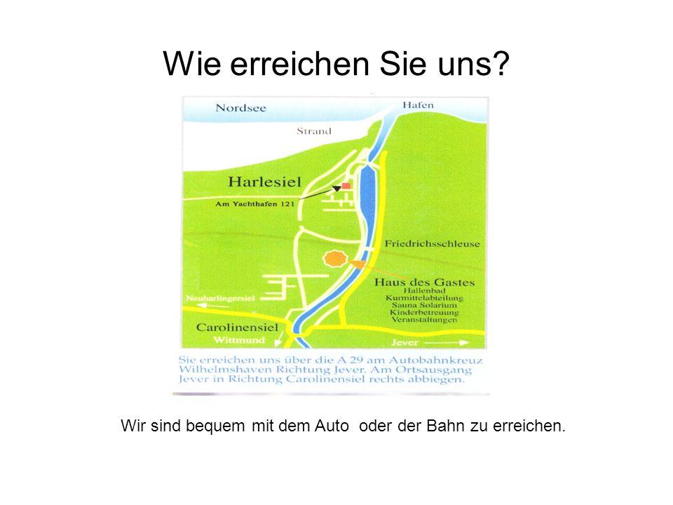 Wie erreichen Sie uns Wir sind bequem mit dem Auto oder der Bahn zu erreichen.