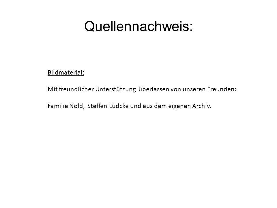 Quellennachweis: Bildmaterial: Mit freundlicher Unterstützung überlassen von unseren Freunden: Familie Nold, Steffen Lüdcke und aus dem eigenen Archiv.