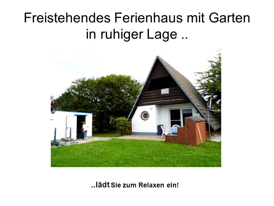 Freistehendes Ferienhaus mit Garten in ruhiger Lage....lädt Sie zum Relaxen ein!