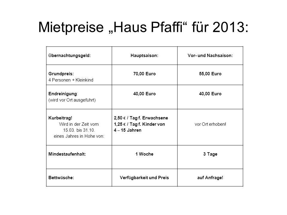 Mietpreise Haus Pfaffi für 2013: Ü bernachtungsgeld: Hauptsaison: Vor- und Nachsaison: Grundpreis: 4 Personen + Kleinkind 70,00 Euro55,00 Euro Endrein