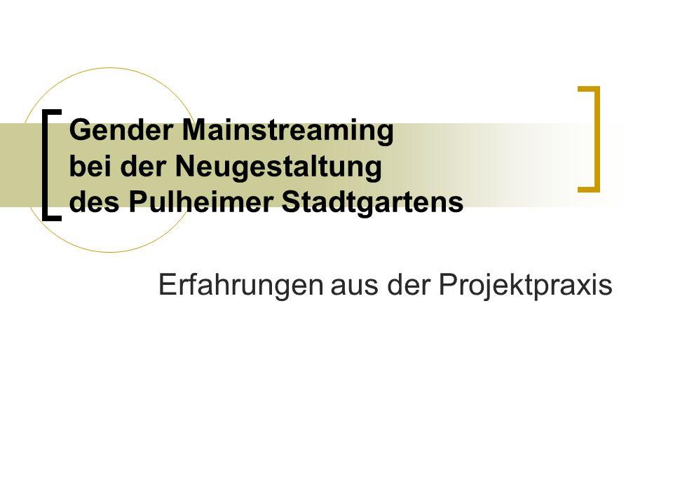 Gender Mainstreaming bei der Neugestaltung des Pulheimer Stadtgartens Erfahrungen aus der Projektpraxis