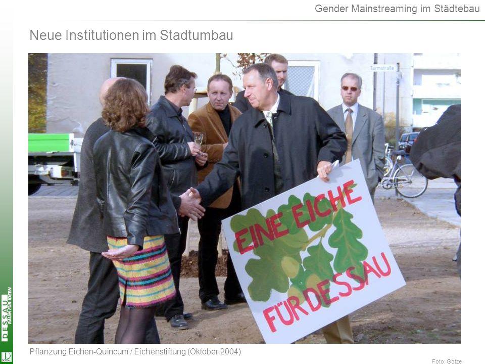 Gender Mainstreaming im Städtebau Neue Institutionen im Stadtumbau Foto: Götze Pflanzung Eichen-Quincum / Eichenstiftung (Oktober 2004) Eichenstift.