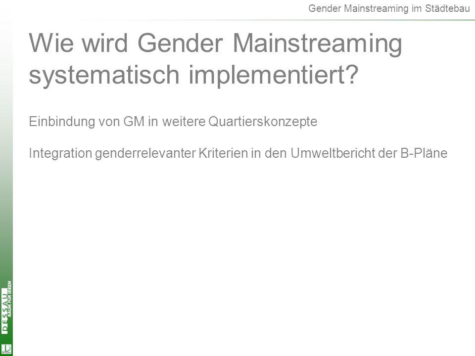 Gender Mainstreaming im Städtebau Wie wird Gender Mainstreaming systematisch implementiert? Einbindung von GM in weitere Quartierskonzepte Integration