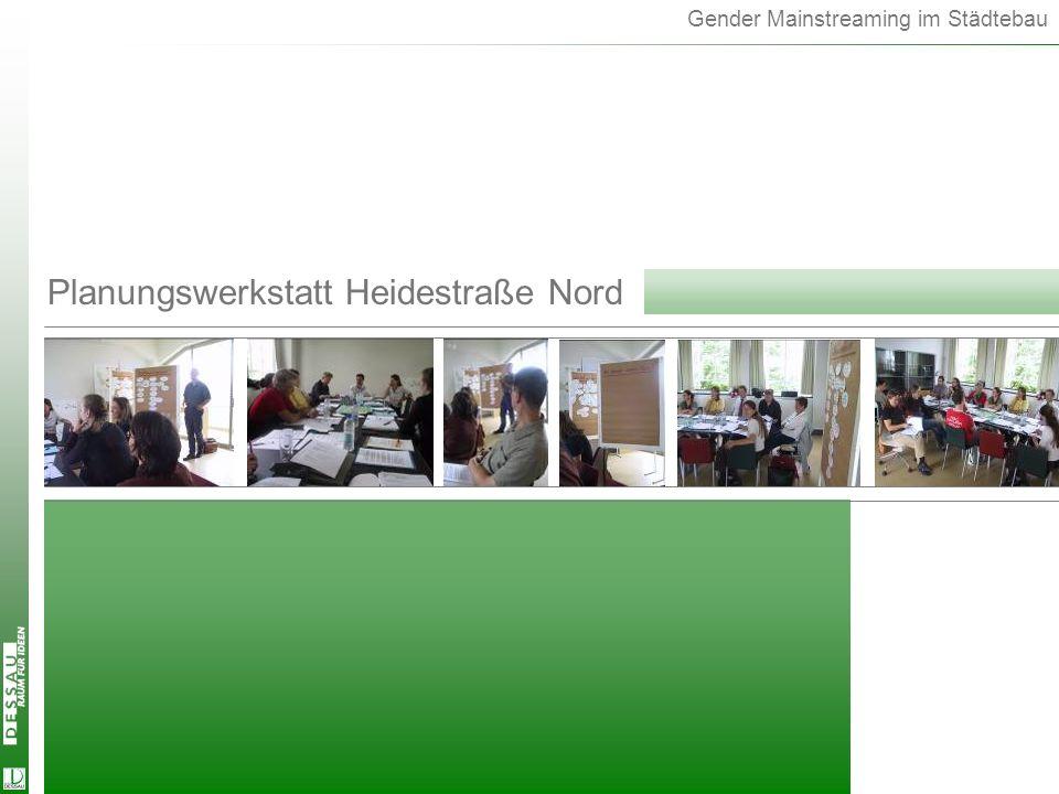 Gender Mainstreaming im Städtebau Planungswerkstatt Heidestraße Nord Planungswerkstatt Heide Nord