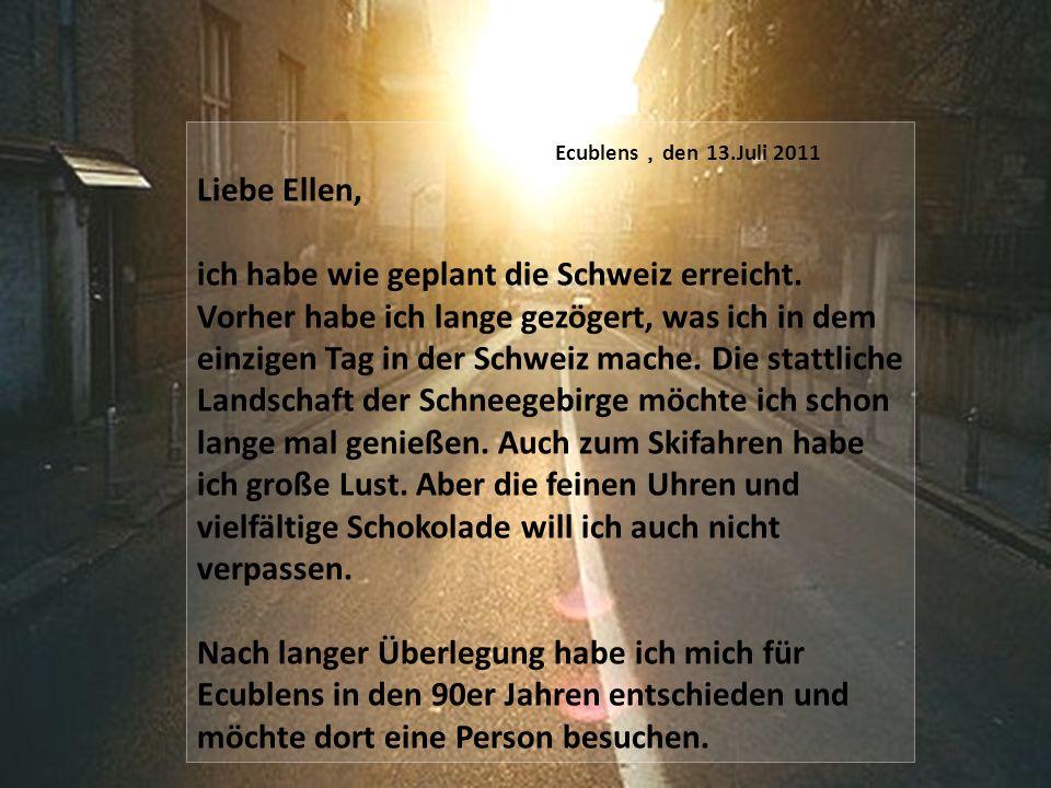 Ecublens den 13.Juli 2011 Liebe Ellen, ich habe wie geplant die Schweiz erreicht.