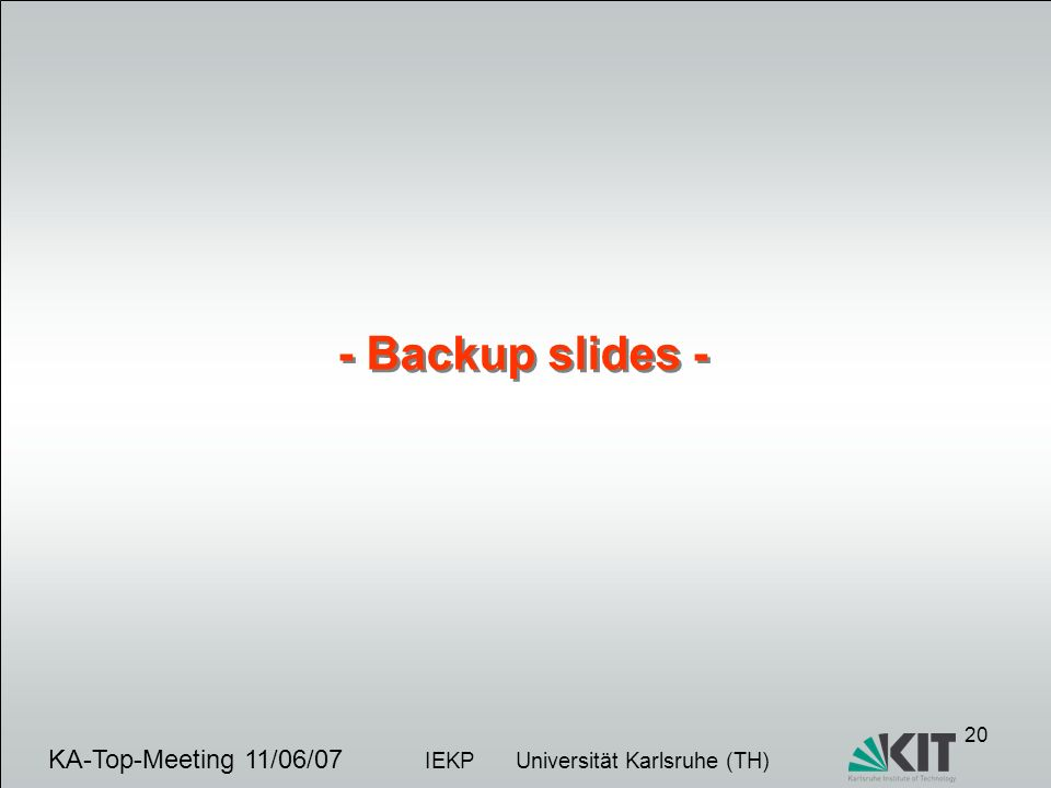 20 KA-Top-Meeting 11/06/07 IEKP Universität Karlsruhe (TH) - Backup slides -