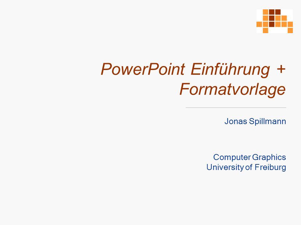 PowerPoint Einführung + Formatvorlage Jonas Spillmann Computer Graphics University of Freiburg