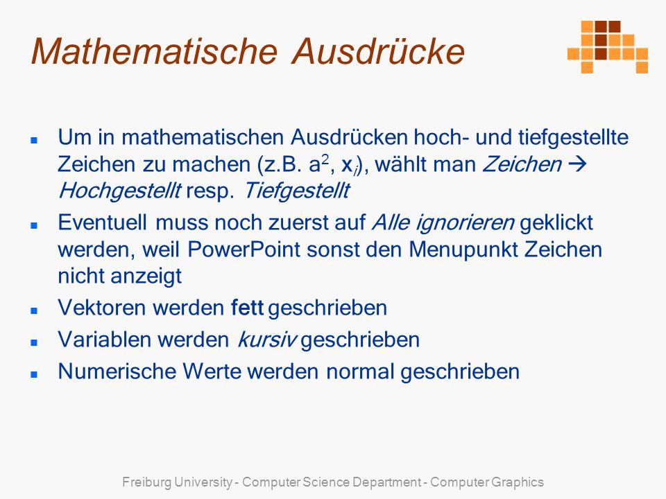 Freiburg University - Computer Science Department - Computer Graphics Mathematische Ausdrücke Um in mathematischen Ausdrücken hoch- und tiefgestellte Zeichen zu machen (z.B.