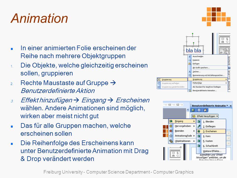 Freiburg University - Computer Science Department - Computer Graphics Animation In einer animierten Folie erscheinen der Reihe nach mehrere Objektgruppen 1.
