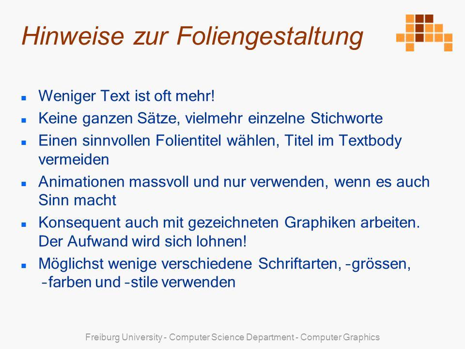Freiburg University - Computer Science Department - Computer Graphics Hinweise zur Foliengestaltung Weniger Text ist oft mehr.