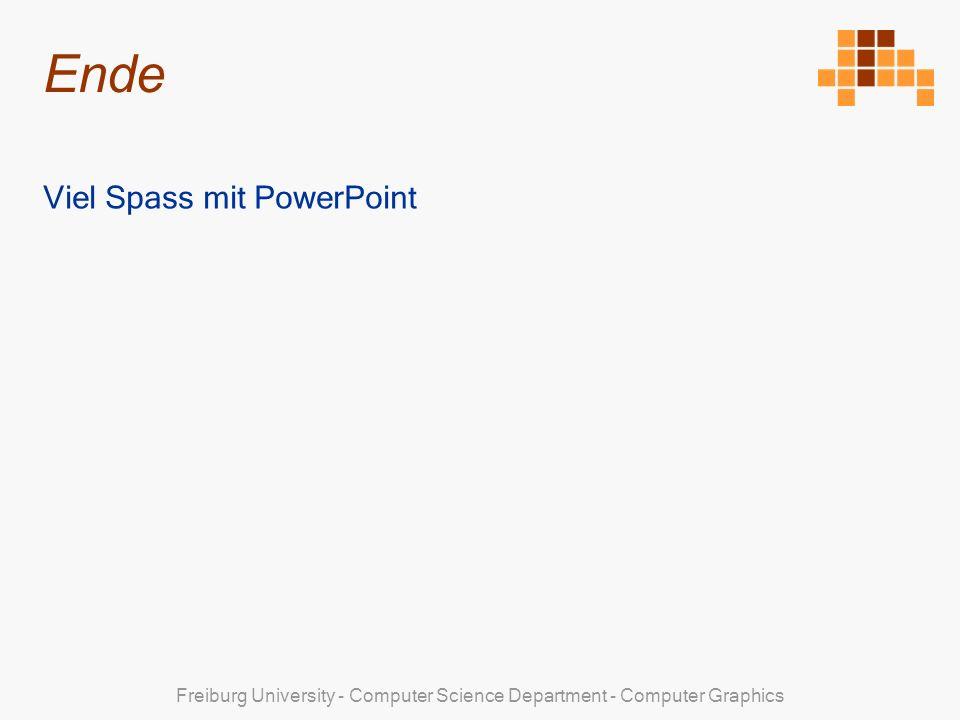 Freiburg University - Computer Science Department - Computer Graphics Ende Viel Spass mit PowerPoint