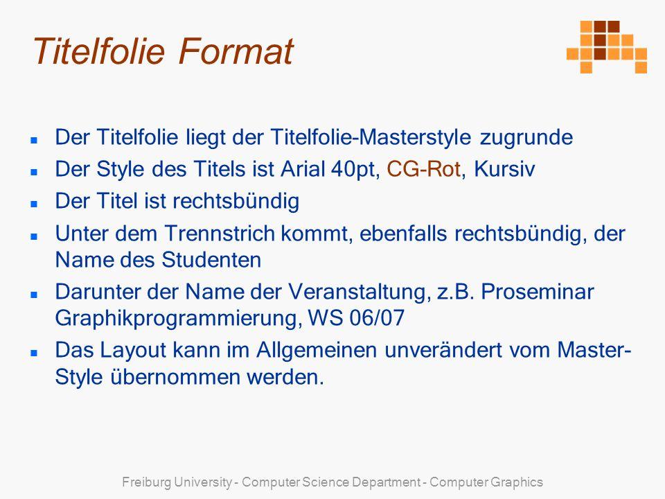 Freiburg University - Computer Science Department - Computer Graphics Der Titelfolie liegt der Titelfolie-Masterstyle zugrunde Der Style des Titels ist Arial 40pt, CG-Rot, Kursiv Der Titel ist rechtsbündig Unter dem Trennstrich kommt, ebenfalls rechtsbündig, der Name des Studenten Darunter der Name der Veranstaltung, z.B.