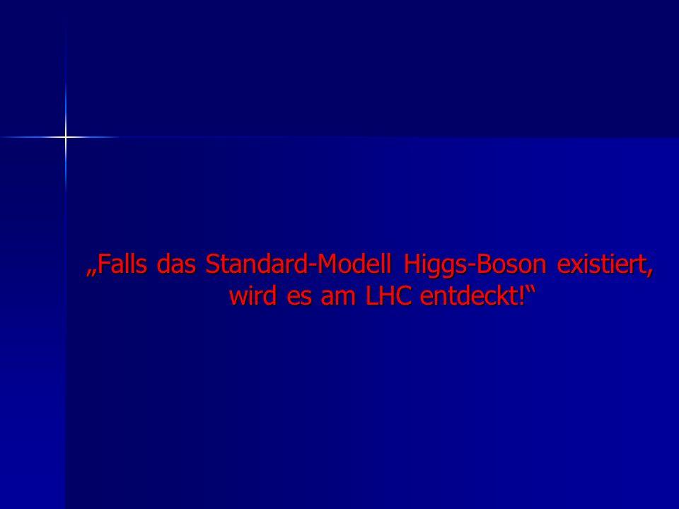Falls das Standard-Modell Higgs-Boson existiert, wird es am LHC entdeckt!