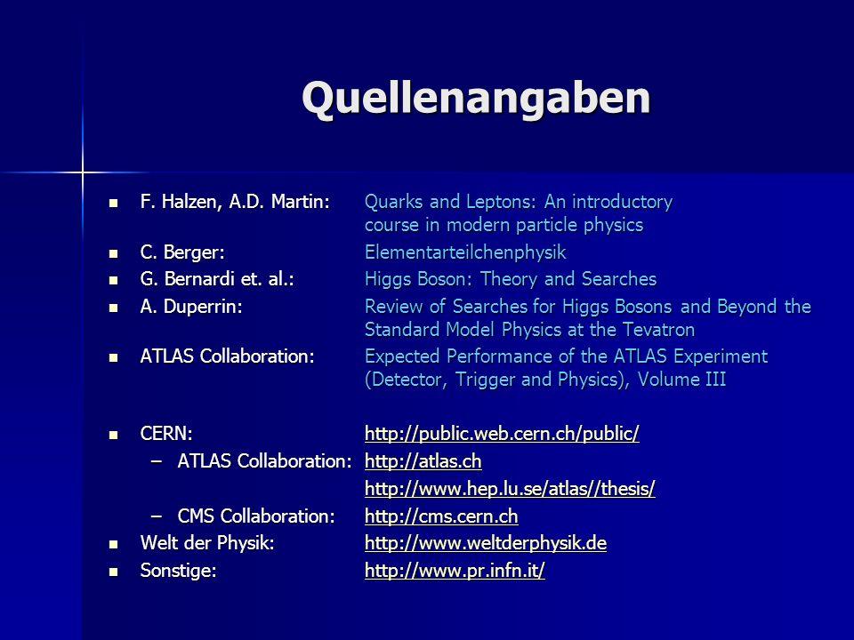 Quellenangaben F. Halzen, A.D. Martin:Quarks and Leptons: An introductory course in modern particle physics F. Halzen, A.D. Martin:Quarks and Leptons: