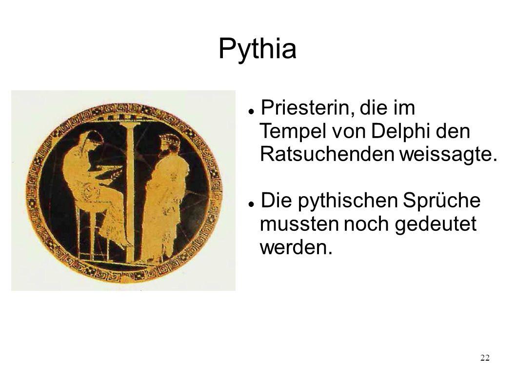 22 Pythia Priesterin, die im Tempel von Delphi den Ratsuchenden weissagte. Die pythischen Sprüche mussten noch gedeutet werden.