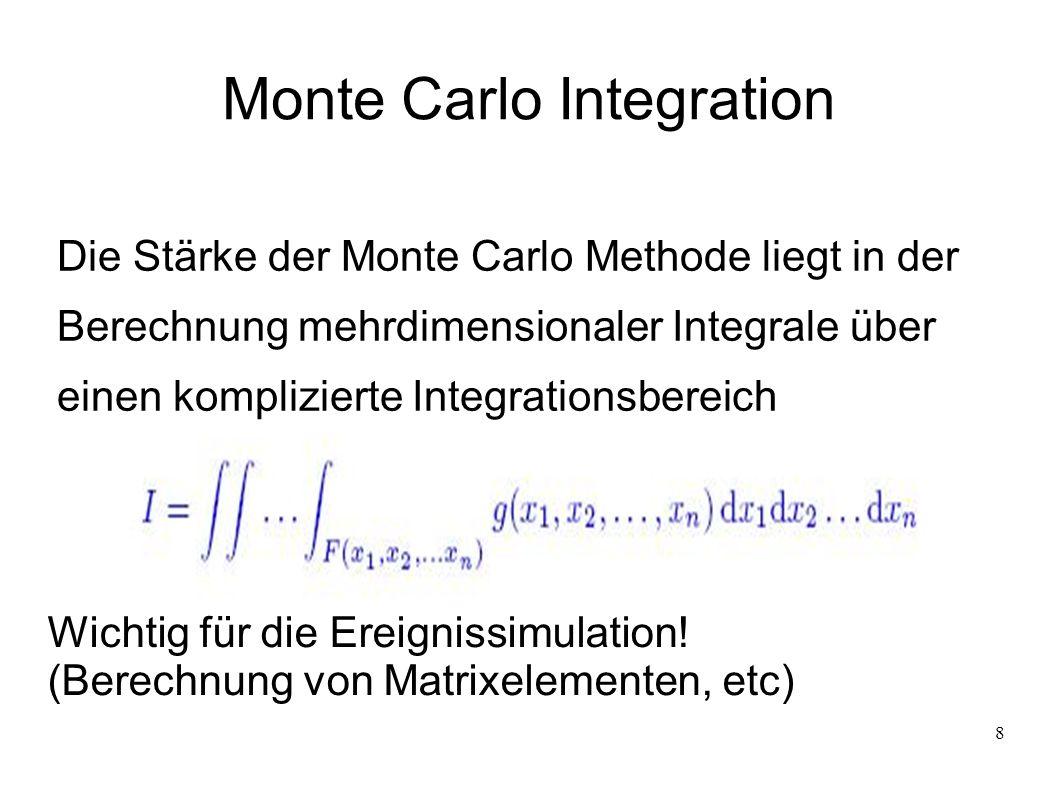 8 Die Stärke der Monte Carlo Methode liegt in der Berechnung mehrdimensionaler Integrale über einen komplizierte Integrationsbereich Wichtig für die E